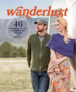 Wanderlust : 46 Modern Knits for Bohemian Style - Tanis Gray