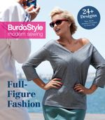 Full-Figure Fashion : 24 Plus-Size Patterns for Every Day - BurdaStyle Magazine