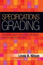 Specifications Grading : Restoring Rigor, Motivating Students, and Saving Faculty Time - Linda B. Nilson