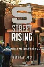 S Street Rising : Crack, Murder, and Redemption in D.C. - Ruben Castaneda