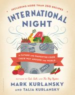 International Night : A Father and Daughter Cook Their Way Around the World Including More Than 250 Recipes - Mark Kurlansky