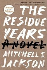 The Residue Years - Mitchell S. Jackson