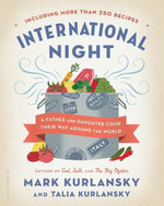 International Night : A Father and Daughter Cook Their Way Around the World *Including More than 250 Recipes* - Mark Kurlansky