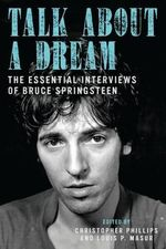 Talk About a Dream : The Essential Interviews of Bruce Springsteen