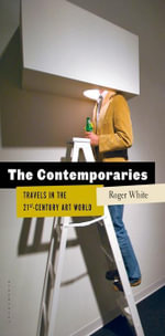 The Contemporaries : Travels in the 21st-Century Art World - Roger White