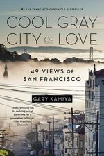 Cool Gray City of Love : 49 Views of San Francisco - Gary Kamiya
