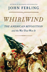 Whirlwind : The American Revolution and the War That Won it - John Ferling