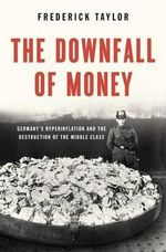 The Downfall of Money : Germany's Hyperinflation and the Destruction of the Middle Class - Frederick Taylor