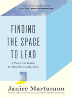 Finding the Space to Lead : A Practical Guide to Mindful Leadership - Janice Marturano