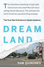 Dreamland : The True Tale of America's Opiate Epidemic - Sam Quinones