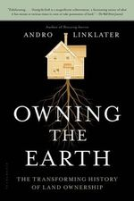 Owning the Earth : The Transforming History of Land Ownership - Andro Linklater