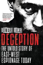 Deception : The Untold Story of East-West Espionage Today - Edward Lucas
