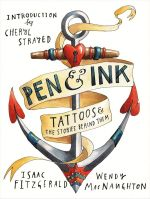 Pen & Ink : Tattoos and the Stories Behind Them - Wendy MacNaughton