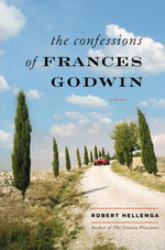 The Confessions of Frances Godwin : A Novel - Robert Hellenga