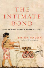 The Intimate Bond : How Animals Shaped Human History - Brian Fagan