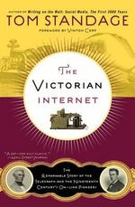 The Victorian Internet : The Remarkable Story of the Telegraph and the Nineteenth Century's On-Line Pioneers - Tom Standage