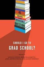 Should I Go to Grad School? : 41 Answers to an Impossible Question