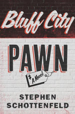 Bluff City Pawn : A Novel - Stephen Schottenfeld