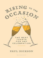 Rising to the Occasion : The Best Toasts for Any Celebration - Paul Dickson