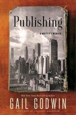 Publishing : A Writer's Memoir - Gail Godwin