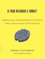 Is Your Neighbor a Zombie? : Compelling Philosophical Puzzles That Challenge Your Beliefs - Jeremy Stangroom