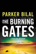 The Burning Gates : A Makana Mystery - Parker Bilal