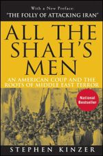 All the Shah's Men : An American Coup and the Roots of Middle East Terror - Stephen Kinzer