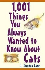 1,001 Things You Always Wanted to Know about Cats - J Stephen Lang
