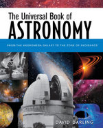 The Universal Book of Astronomy : From the Andromeda Galaxy to the Zone of Avoidance - David Darling