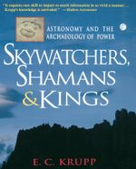 Skywatchers, Shamans & Kings : Astronomy and the Archaeology of Power - E. C. Krupp