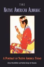The Native American Almanac : A Portrait of Native America Today - Arlene B Hirschfelder