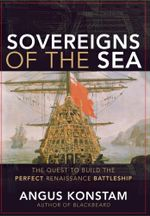 Sovereigns of the Sea : The Quest to Build the Perfect Renaissance Battleship - Angus Konstam
