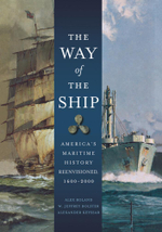 The Way of the Ship : America's Maritime History Reenvisoned, 1600-2000 - Alex Roland