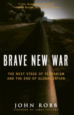 Brave New War : The Next Stage of Terrorism and the End of Globalization - John Robb