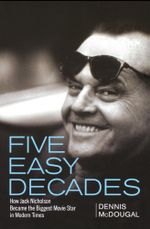 Five Easy Decades : How Jack Nicholson Became the Biggest Movie Star in Modern Times - Dennis McDougal