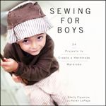 Sewing for Boys : 24 Projects to Create a Handmade Wardrobe - Shelly Figueroa