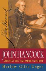 John Hancock : Merchant King and American Patriot - Harlow Giles Unger