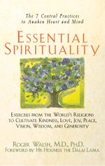 Essential Spirituality : The 7 Central Practices to Awaken Heart and Mind - Roger Walsh