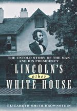 Lincoln's Other White House : The Untold Story of the Man and His Presidency - Elizabeth Smith Brownstein