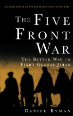 The Five Front War : The Better Way to Fight Global Jihad - Daniel Byman