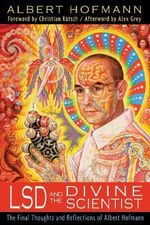 LSD and the Divine Scientist : The Final Thoughts and Reflections of Albert Hofmann - Albert Hofmann
