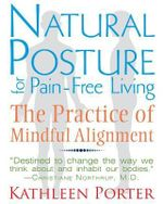 Natural Posture for Pain-Free Living : The Practice of Mindful Alignment - Kathleen Porter