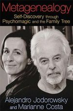 Metagenealogy : Self-discovery Through Psychomagic and the Family Tree - Alejandro Jodorowsky