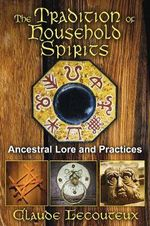 Tradition of Household Spirits : Ancestral Lore and Practices - Claude Lecouteux