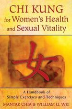 Chi Kung for Women's Health and Sexual Vitality : A Handbook of Simple Exercises and Techniques - Mantak Chia