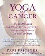 Yoga for Cancer : A Guide to Managing Side Effects, Boosting Immunity, and Improving Recovery for Cancer Survivors - Tari Prinster