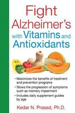 Fight Alzheimer's with Vitamins and Antioxidants - Kedar N. Prasad