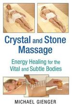 Crystal and Stone Massage : Energy Healing for the Vital and Subtle Bodies - Michael Gienger
