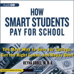 How Smart Students Pay for School : The Best Way to Save for College, Get the Right Loans, and Repay Debt - Reyna Gobel