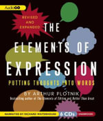 The Elements of Expression : Putting Thoughts Into Words - Arthur Plotnik